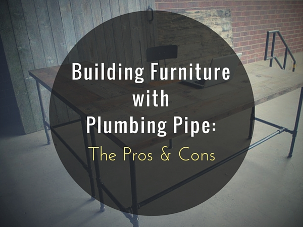 Building Furniture with Plumbing Pipe- The Pros and Cons