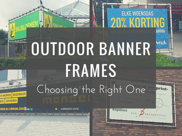 Outdoor Banner Frames - Choosing the Right One