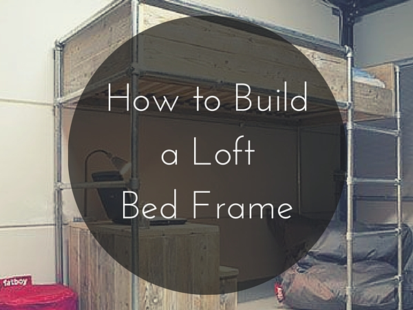 How to build a loft bed frame for How to build a loft