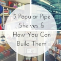 5 Popular Pipe Shelves & How To Build Them
