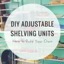 DIY Adjustable Shelving Units: How to Build Your Own