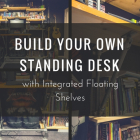 Build Your Own Standing Desk with Integrated Shelves