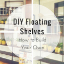 DIY Floating Shelves: How to Build Your Own