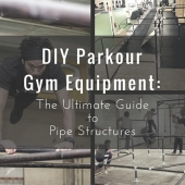 DIY Parkour Gym Equipment: The Ultimate Guide to Pipe Structures