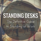 Standing Desks: The Definitive Guide to Standing at Work