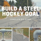 Build a Steel Hockey Goal: Complete DIY Plans