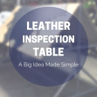 Leather Inspection Table: A Big Idea Made Simple