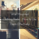 Wall Mounted Clothing Racks - How To Use Them Effectively